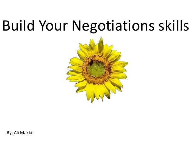 Build Your Negotiations skills By: Ali Makki