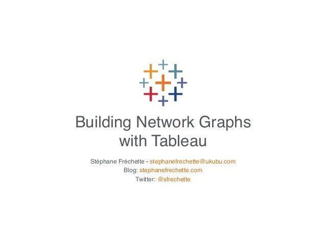 Building Network Graphs with Tableau Stéphane Fréchette - stephanefrechette@ukubu.com! Blog: stephanefrechette.com! Twitte...