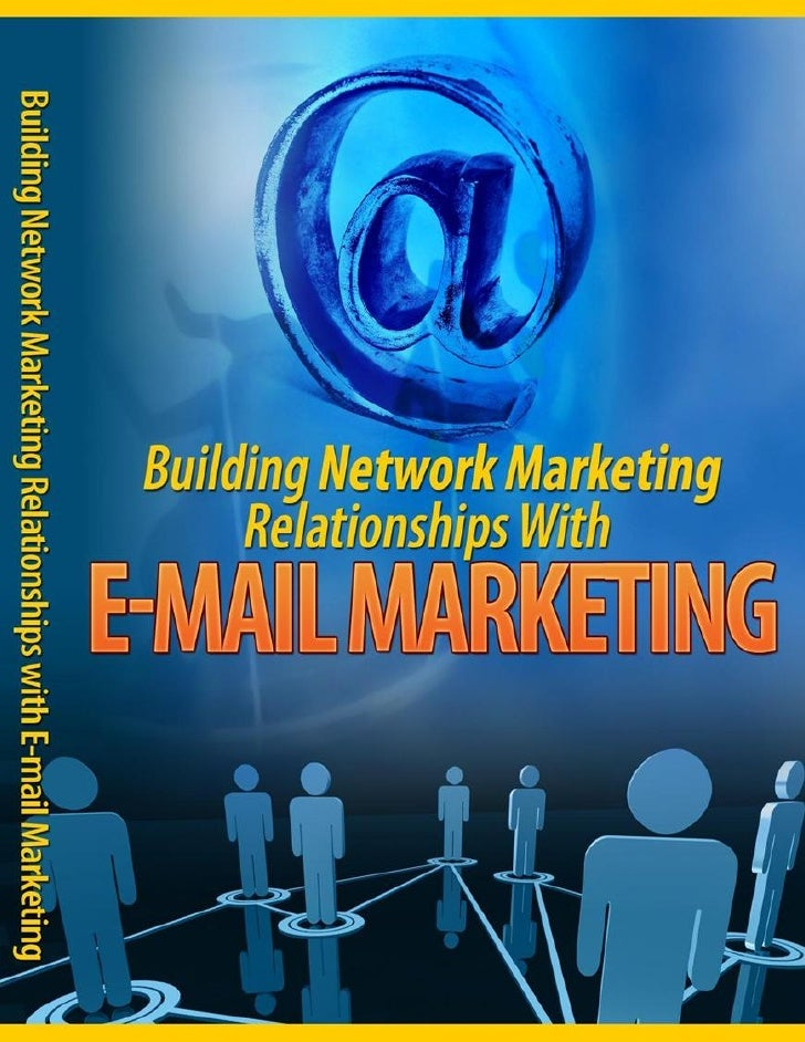"""Building Network Marketing Relationships With E-mail Marketing""""How To Build Stronger Bonds, Instill StrongerCredibility An..."""