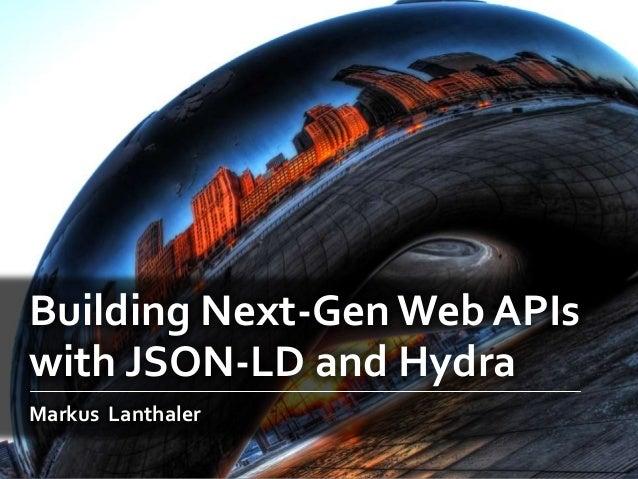 Building Next-Gen Web APIswith JSON-LD and HydraMarkus Lanthaler