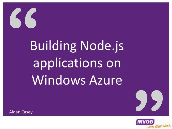 Building Node.js         applications on         Windows AzureAidan Casey