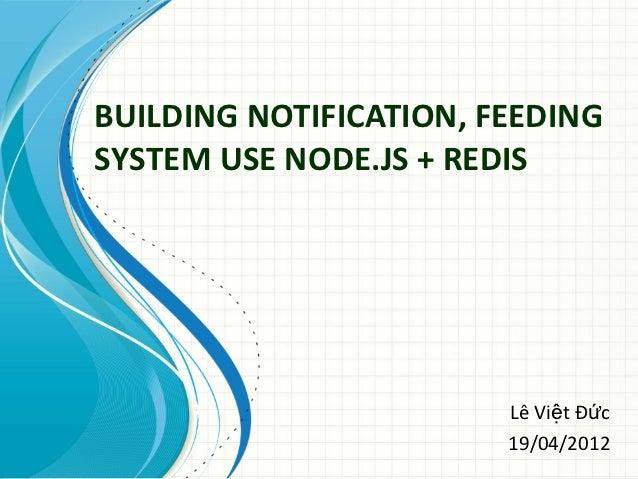 BUILDING NOTIFICATION, FEEDINGSYSTEM USE NODE.JS + REDIS                        Lê Việt Đức                        19/04/2...