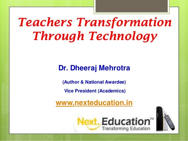 Teachers Transformation Through Technology Dr. Dheeraj Mehrotra (Author & National Awardee) Vice President (Academics)  ww...