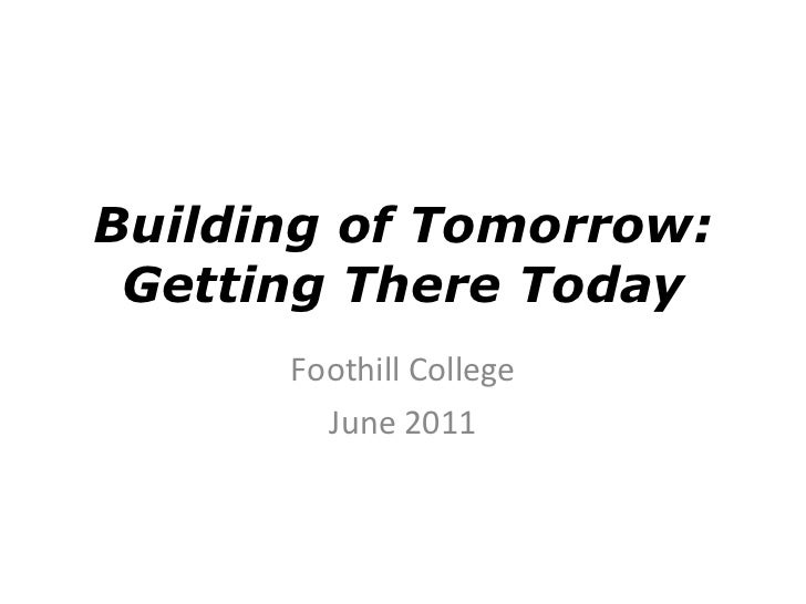 Building of Tomorrow: Getting There Today Foothill College June 2011