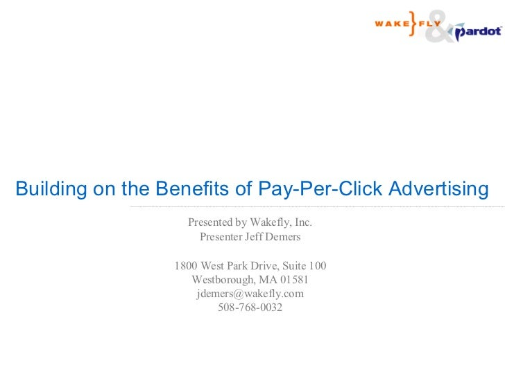 Building on the Benefits of Pay-Per-Click Advertising                   Presented by Wakefly, Inc.                     Pre...