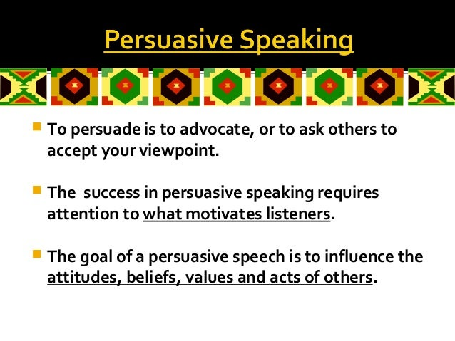  To persuade is to advocate, or to ask others toaccept your viewpoint. The success in persuasive speaking requiresattent...