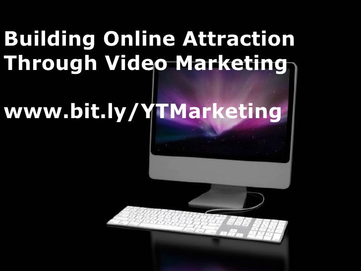 Building Online AttractionThrough Video Marketingwww.bit.ly/YTMarketing                             Page 1