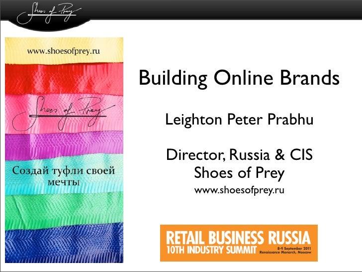 Building Online Brands  Leighton Peter Prabhu  Director, Russia & CIS      Shoes of Prey      www.shoesofprey.ru