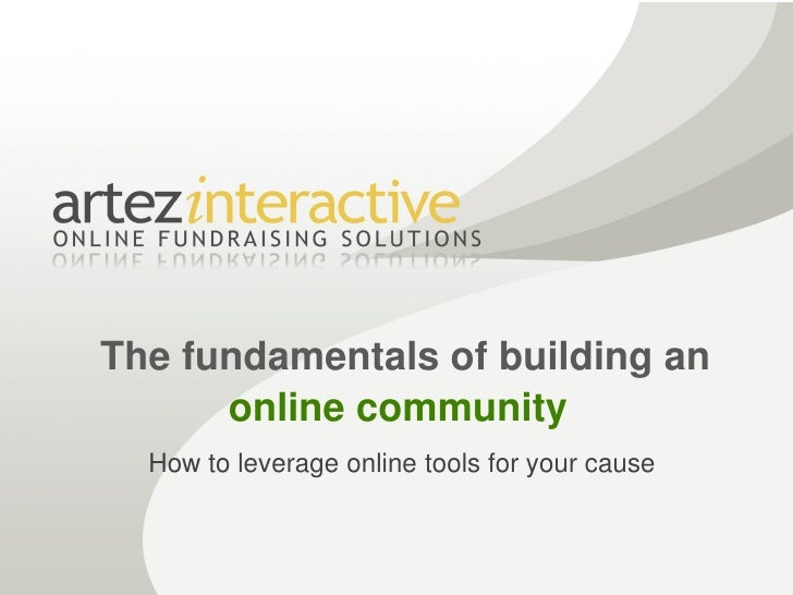 The fundamentals of building an       online community   How to leverage online tools for your cause