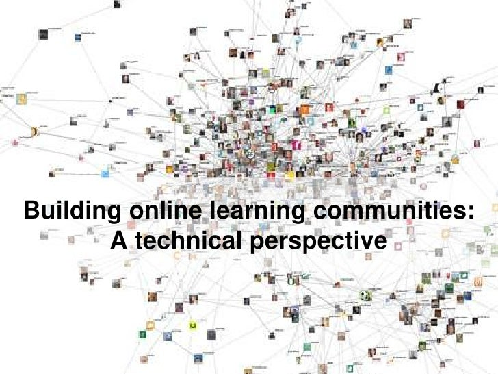Building online learning communities:A technical perspective<br />