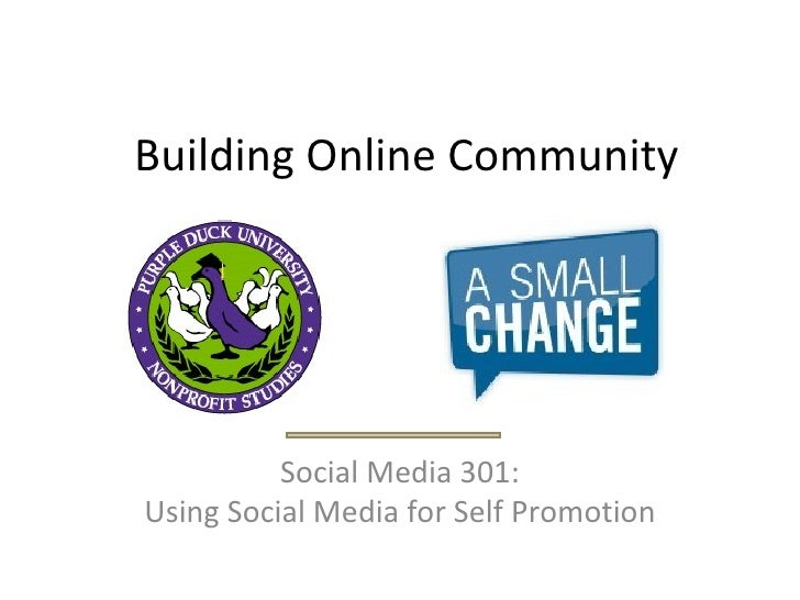 Building Online Community Social Media 301: Using Social Media for Self Promotion
