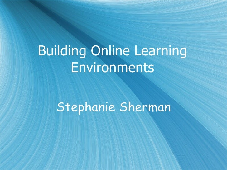 Building Online Learning Environments Stephanie Sherman