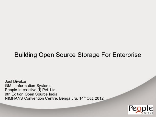 Building Open Source Storage For EnterpriseJoel DivekarGM – Information Systems,People Interactive (I) Pvt. Ltd.9th Editio...