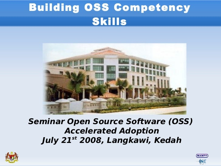 Building OSS Competency           Skills     Seminar Open Source Software (OSS)         Accelerated Adoption   July 21st 2...