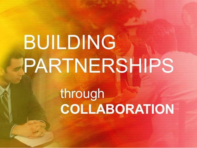 BUILDING PARTNERSHIPS through COLLABORATION