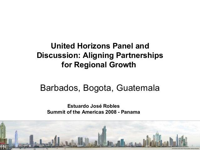 United Horizons Panel and Discussion: Aligning Partnerships for Regional Growth  Barbados, Bogota, Guatemala Estuardo José...
