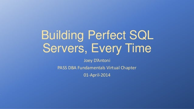 Building perfect sql servers, every time -oops