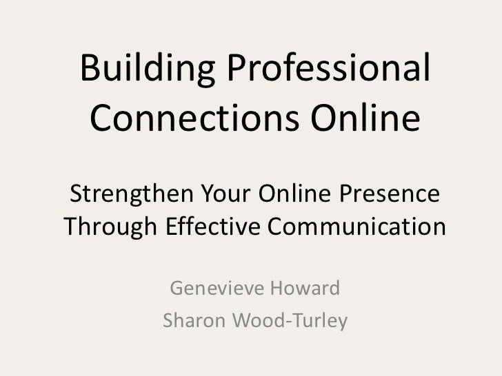 Building Professional Connections OnlineStrengthen Your Online Presence Through Effective Communication<br />Genevieve How...