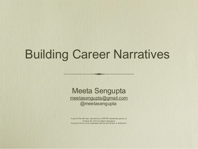 Building Career Narratives Meeta Sengupta  meetasengupta@gmail.com @meetasengupta A part of this talk was delivered to a W...