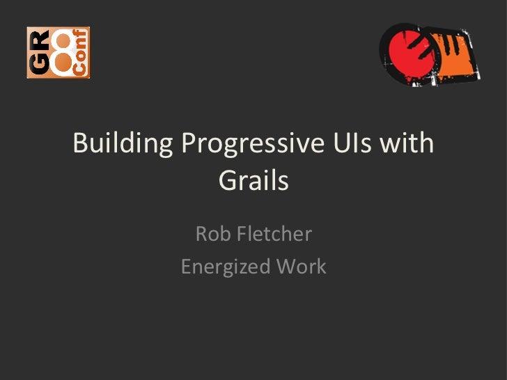 GR8Conf 2011: Building Progressive UIs with Grails