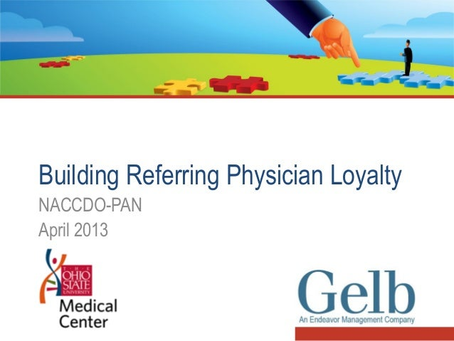 Building Referring Physician LoyaltyNACCDO-PANApril 2013