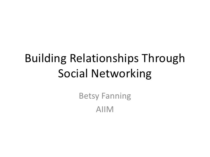 Building Relationships Through Social Networking<br />Betsy Fanning<br />AIIM<br />