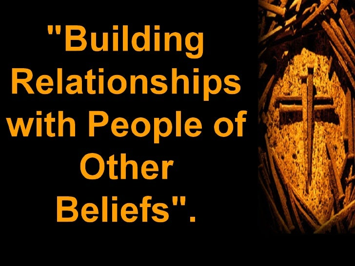Building Relationship With People Of Other Beliefs