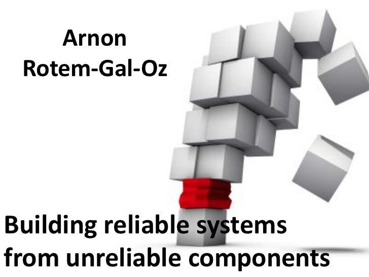 Arnon Rotem-Gal-OzBuilding reliable systemsfrom unreliable components