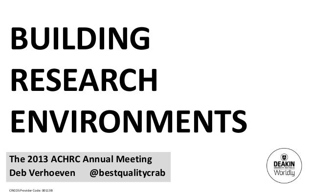 CRICOS Provider Code: 00113B BUILDING RESEARCH ENVIRONMENTS The 2013 ACHRC Annual Meeting Deb Verhoeven @bestqualitycrab