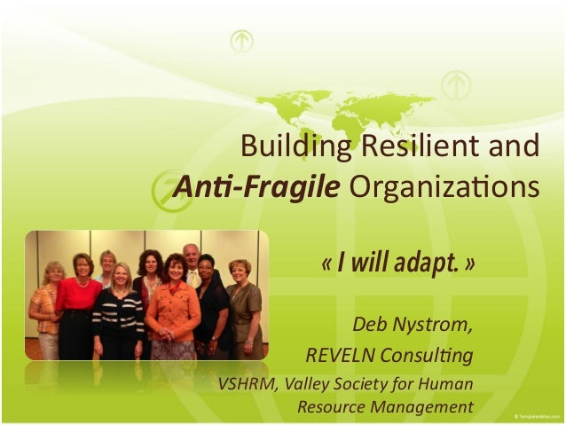 Building Resilient and  An#-‐Fragile Organiza1ons Deb Nystrom,  REVELN Consul5ng VSHRM, Valley ...