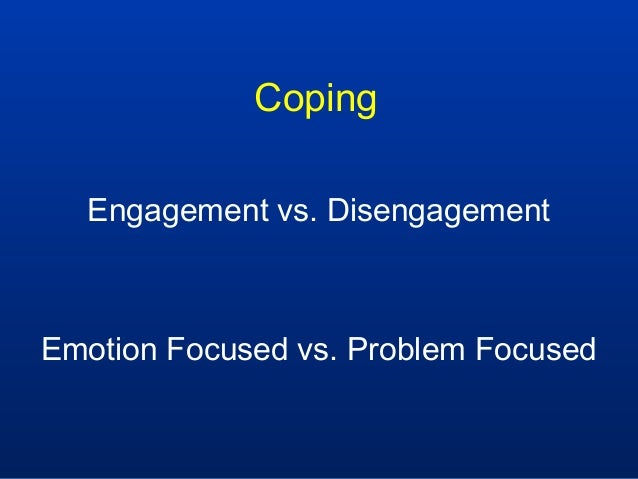 distinguish between problem focused coping and emotion focused coping essay They are problem focused coping, emotion focused coping, and biology focused coping all three are different gut reactions to the same stressors, but depending on the situation, they may have vastly different results.