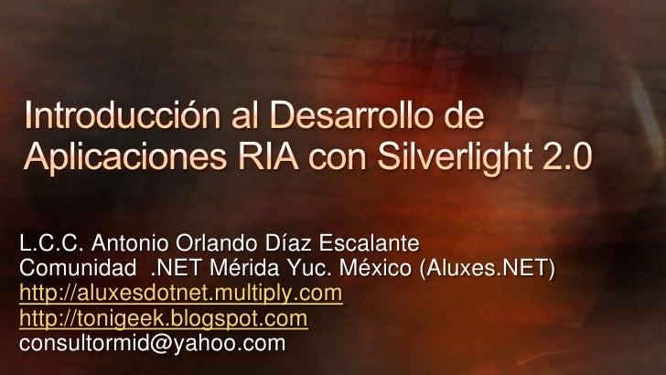 L.C.C. Antonio Orlando Díaz Escalante Comunidad .NET Mérida Yuc. México (Aluxes.NET) http://aluxesdotnet.multiply.com http...