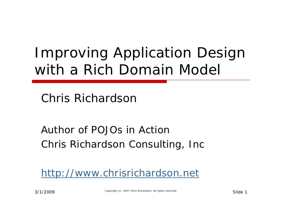Improving Application Design with a Rich Domain Model   Chris Ri h d   Ch i Richardson    Author of POJOs in Action   Chri...