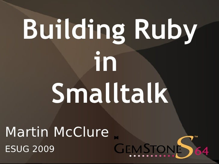 Building Ruby          in      Smalltalk Martin McClure ESUG 2009