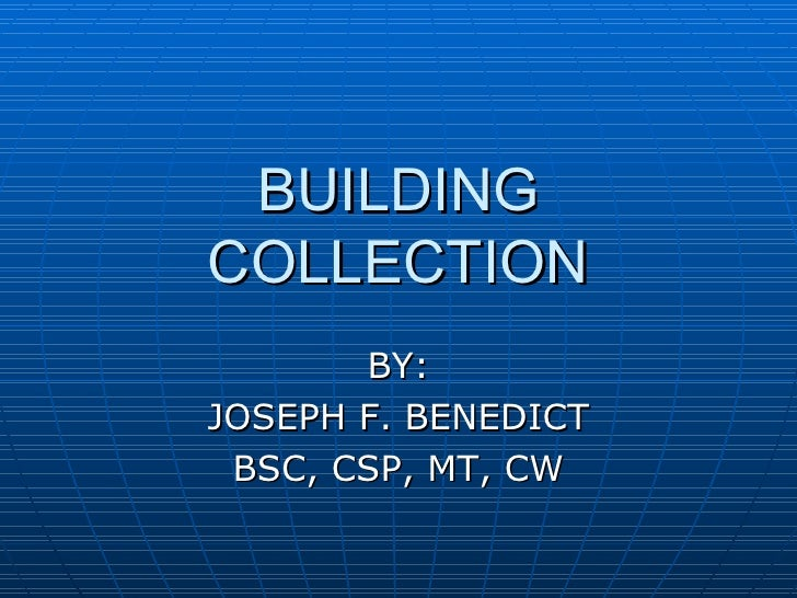 BUILDING COLLECTION BY: JOSEPH F. BENEDICT BSC, CSP, MT, CW