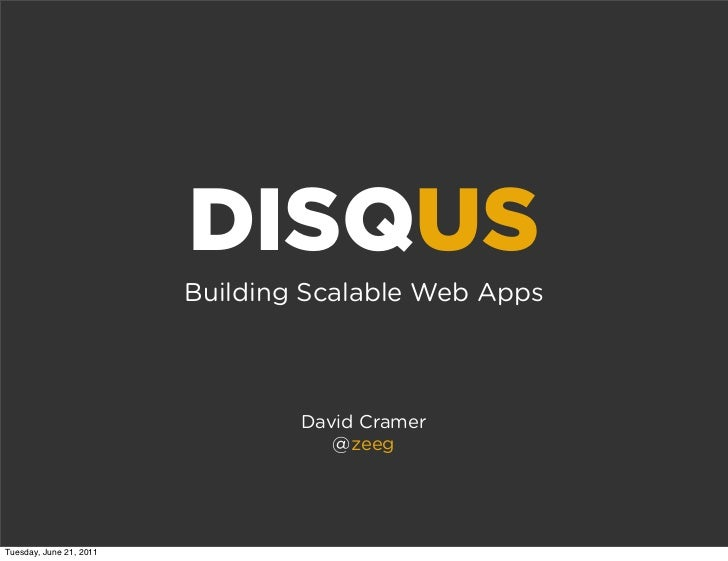 DISQUS                         Building Scalable Web Apps                                 David Cramer                    ...