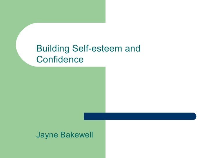 Building Self-esteem and Confidence Jayne Bakewell