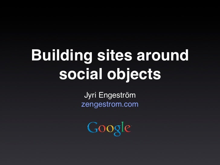 Building Sites Around Social Objects - Web 2.0 Expo SF 2009