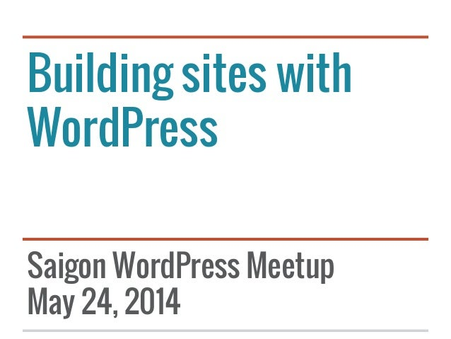 Saigon Wordpress Meetup - Building Sites With WordPress Opening Remarks - Dat Hoang