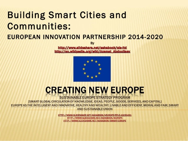 Building Smar t Cities and Communities: EUROPEAN INNOVATION PARTNERSHIP 2014-2020 By http://www.slideshare.net/ashabook/ei...