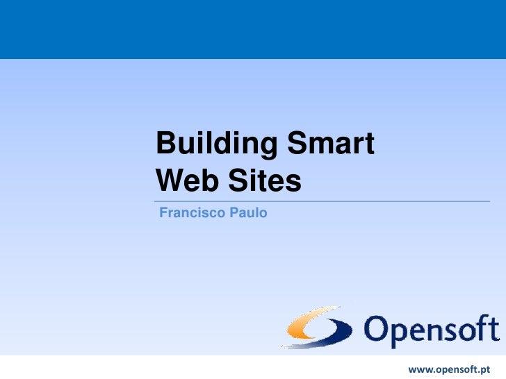 Building Smart Web Sites Responsible Web Development Francisco Paulo                                         www.opensoft....