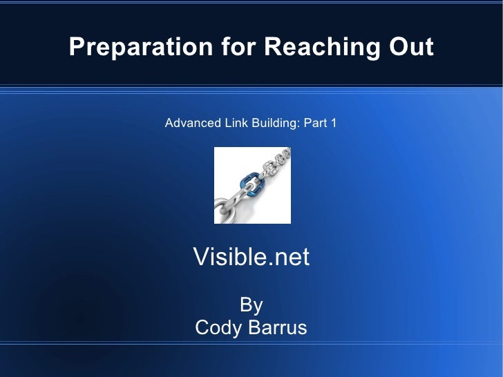 Preparation for Reaching Out       Advanced Link Building: Part 1           Visible.net                By            Cody ...