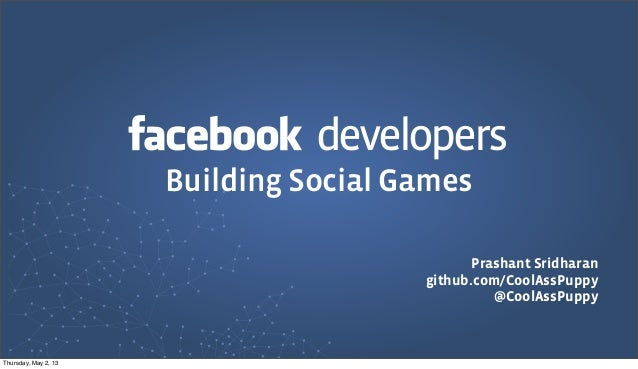developersPrashant Sridharangithub.com/CoolAssPuppy@CoolAssPuppyBuilding Social GamesThursday, May 2, 13