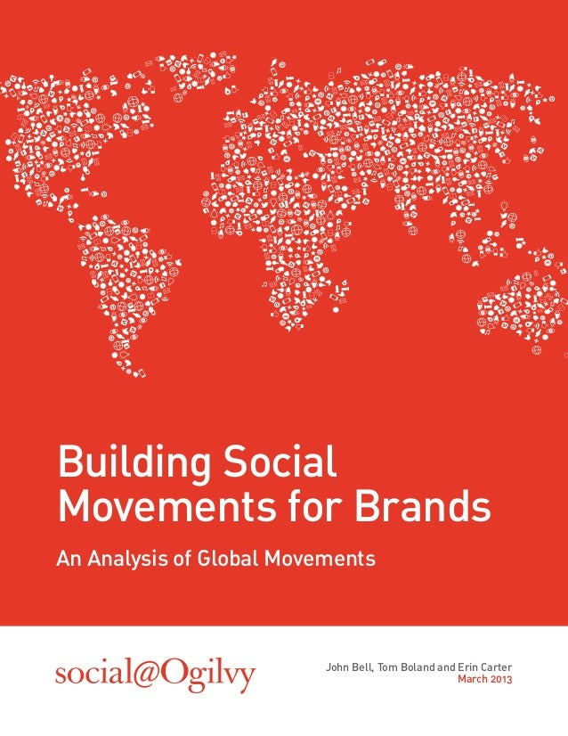 John Bell, Tom Boland and Erin Carter March 2013 Building Social Movements for Brands An Analysis of Global Movements