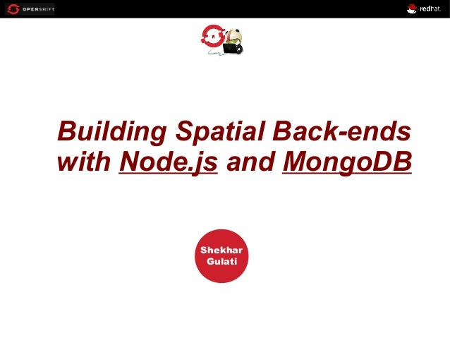 OPENSHIFT Workshop PRESENTED BY Shekhar Gulati Building Spatial Back-ends with Node.js and MongoDB