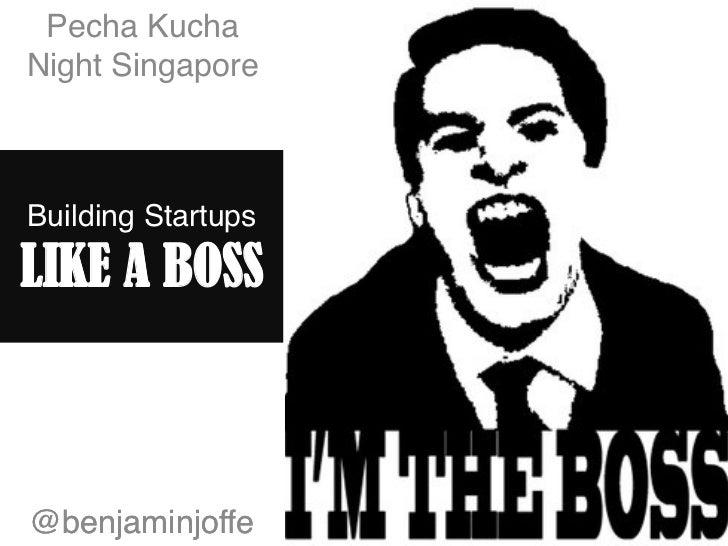 Pecha KuchaNight Singapore!Building StartupsLIKE A BOSS@benjaminjoffe!