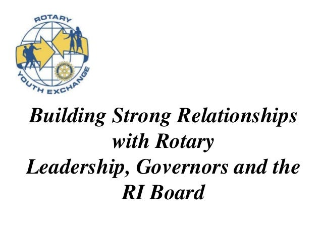 Building Strong Relationships with Rotary Leadership, Governors and the RI Board