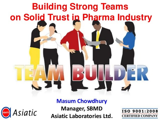 Building Strong Teamson Solid Trust in Pharma Industry                Presented By           Masum Chowdhury             M...