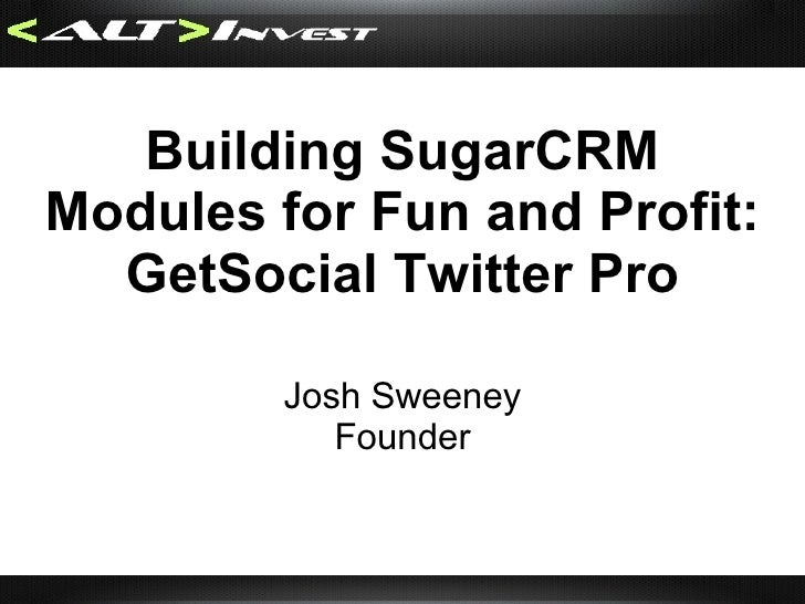 Building SugarCRM Modules for Fun and Profit: GetSocial Twitter Pro Josh Sweeney Founder