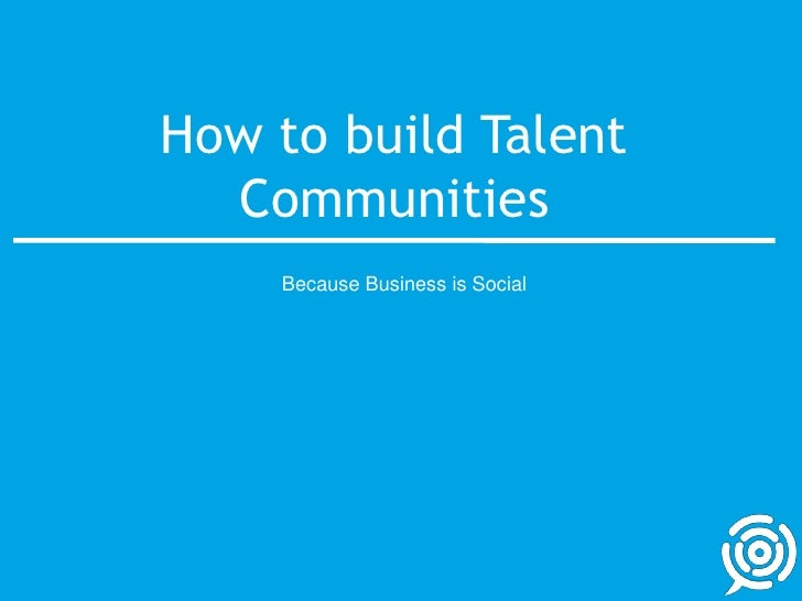 How to build Talent Communities<br />Because Business is Social<br />